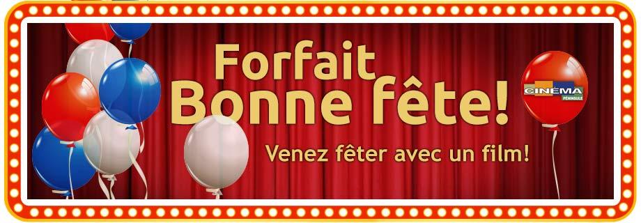 Forfait Bonne Fête! au Cinéma Péninsule